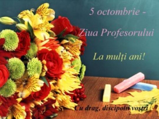La mulți ani de ziua voastră, stimați profesori făurători de înțelepciune.